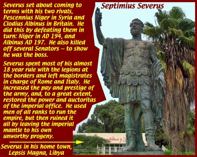 septimius severus and his rule of Septimius severus was brought up at his home town of leptis magna he spoke the local punic language fluently but he was also educated in latin and greek, which he spoke with a slight accent little else is known of the young severus' education but according to cassius dio, the boy had been eager.